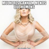 MULHERES GANHAM MENOS QUE HOMENS