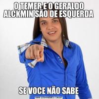 O TEMER E O GERALDO ALCKMIN SÃO DE ESQUERDASE VOCE NÃO SABE
