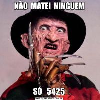 NÃO  MATEI  NINGUEMSÓ   5425