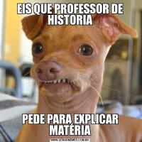 EIS QUE PROFESSOR DE HISTORIAPEDE PARA EXPLICAR MATÉRIA