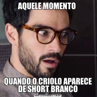 AQUELE MOMENTO QUANDO O CRIOLO APARECE DE SHORT BRANCO