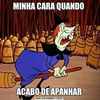 MINHA CARA QUANDO ACABO DE APANHAR