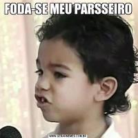 FODA-SE MEU PARSSEIRO