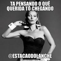 TA PENSANDO O QUÊ QUERIDA TÔ CHEGANDO@ESTACAODOLANCHE