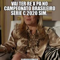 VAI TER RE X PA NO CAMPEONATO BRASILEIRO SÉRIE C 2020 SIM.