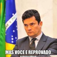 MAS VOCE E REPROVADO