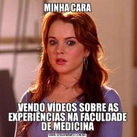 MINHA CARA VENDO VÍDEOS SOBRE AS EXPERIÊNCIAS NA FACULDADE DE MEDICINA