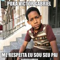 POXA VICTOR GABRIEL ME RESPEITA EU SOU SEU PAI