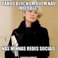 DANDO BLOCK EM QUEM NÃO INTERAGE  NAS MINHAS REDES SOCIAIS