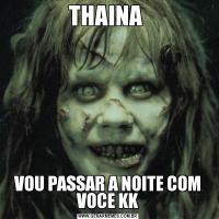 THAINA VOU PASSAR A NOITE COM VOCE KK