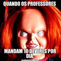 QUANDO OS PROFESSORES MANDAM 10 DEVERES POR DIA.