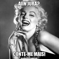 AIIN JURA?CONTE-ME MAIS!