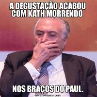 A DEGUSTAÇÃO ACABOU COM KATH MORRENDO NOS BRAÇOS DO PAUL.