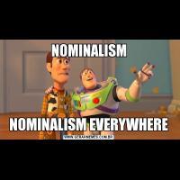 NOMINALISMNOMINALISM EVERYWHERE