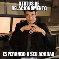 STATUS DE RELACIONAMENTOESPERANDO O SEU ACABAR