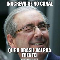 INSCREVA-SE NO CANALQUE O BRASIL VAI PRA FRENTE!