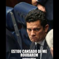 ESTOU CANSADO DE ME ROUBAREM