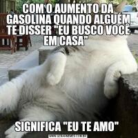 COM O AUMENTO DA GASOLINA QUANDO ALGUÉM TE DISSER