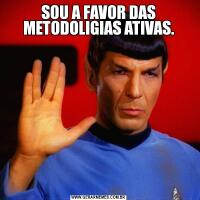 SOU A FAVOR DAS METODOLIGIAS ATIVAS.