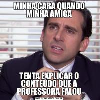 MINHA CARA QUANDO MINHA AMIGATENTA EXPLICAR O CONTEÚDO QUE A PROFESSORA FALOU