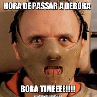 HORA DE PASSAR A DEBORA BORA TIMEEEE!!!!