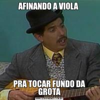 AFINANDO A VIOLA PRA TOCAR FUNDO DA GROTA