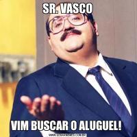 SR. VASCOVIM BUSCAR O ALUGUEL!
