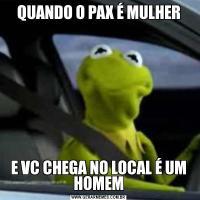 QUANDO O PAX É MULHERE VC CHEGA NO LOCAL É UM HOMEM