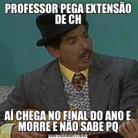 PROFESSOR PEGA EXTENSÃO DE CHAÍ CHEGA NO FINAL DO ANO E MORRE E NÃO SABE PQ