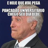 E HOJE QUE VIXI PEGA   PANCADÃO UNIVERSITÁRIO  CHEGO SEU DIA BEBE