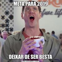 META PARA 2019DEIXAR DE SER BESTA