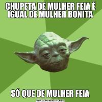 CHUPETA DE MULHER FEIA É IGUAL DE MULHER BONITASÓ QUE DE MULHER FEIA