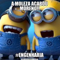 A MOLEZA ACABOU MORENO!!#ENGENHARIA