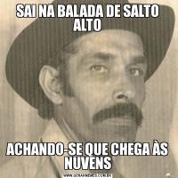 SAI NA BALADA DE SALTO ALTOACHANDO-SE QUE CHEGA ÀS NUVENS