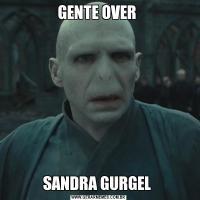 GENTE OVER SANDRA GURGEL