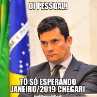 OI PESSOAL!TÔ SÓ ESPERANDO JANEIRO/2019 CHEGAR!
