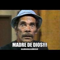 MADRE DE DIOS!!!