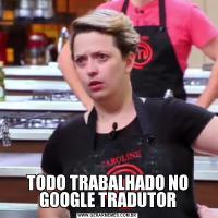 TODO TRABALHADO NO GOOGLE TRADUTOR