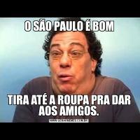 O SÃO PAULO É BOMTIRA ATÉ A ROUPA PRA DAR AOS AMIGOS.