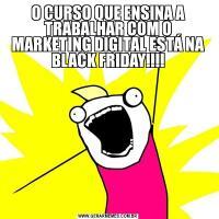 O CURSO QUE ENSINA A TRABALHAR COM O MARKETING DIGITAL ESTÁ NA BLACK FRIDAY!!!!