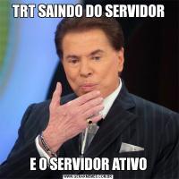TRT SAINDO DO SERVIDORE O SERVIDOR ATIVO