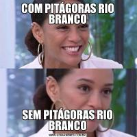 COM PITÁGORAS RIO BRANCOSEM PITÁGORAS RIO BRANCO