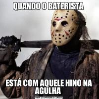 QUANDO O BATERISTA ESTÁ COM AQUELE HINO NA AGULHA