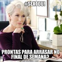 #SEXTOU!PRONTAS PARA ARRASAR NO FINAL DE SEMANA?