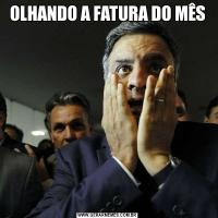 OLHANDO A FATURA DO MÊS
