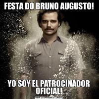 FESTA DO BRUNO AUGUSTO!YO SOY EL PATROCINADOR OFICIAL!