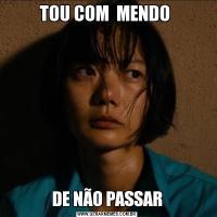 TOU COM  MENDO DE NÃO PASSAR