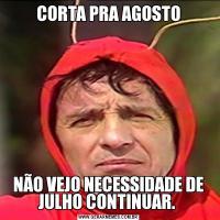 CORTA PRA AGOSTONÃO VEJO NECESSIDADE DE JULHO CONTINUAR.