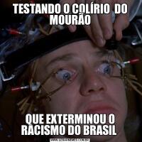TESTANDO O COLÍRIO  DO MOURÃOQUE EXTERMINOU O RACISMO DO BRASIL