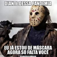 DIANTE DESSA PANDEMIAEU JÁ ESTOU DE MÁSCARA AGORA SÓ FALTA VOCÊ